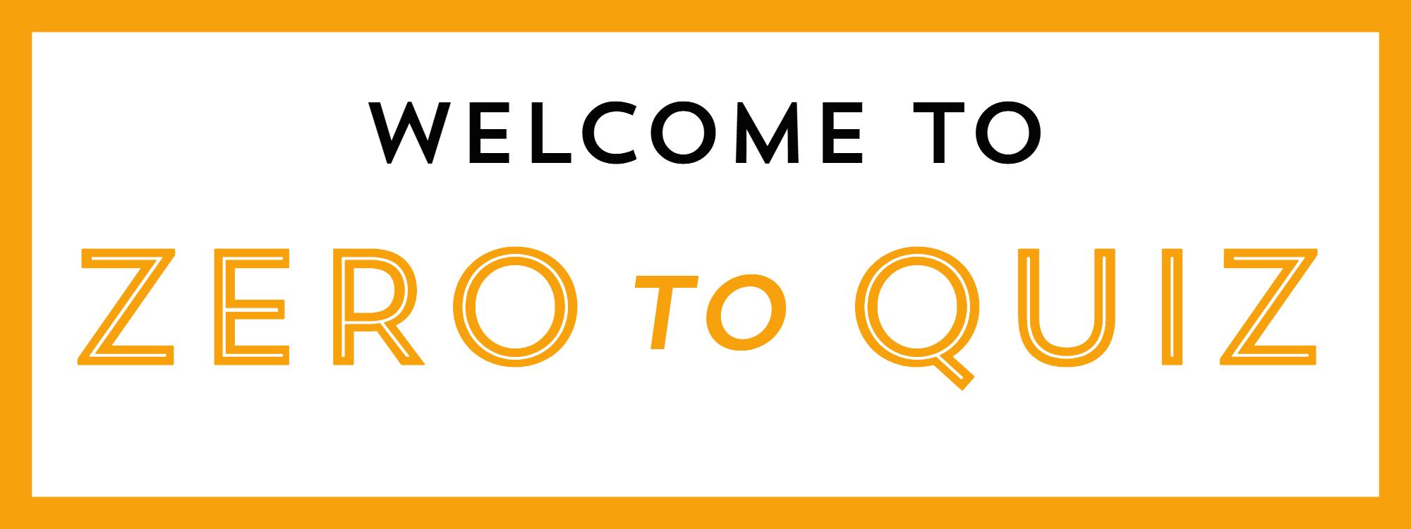 Welcome to Zero To Quiz